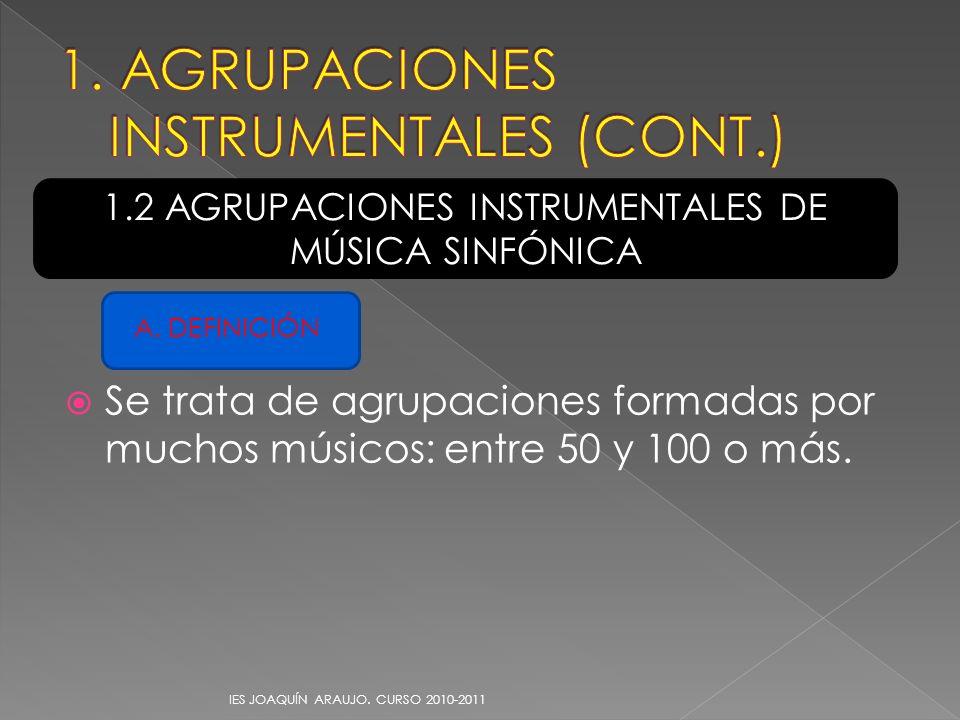 Se trata de agrupaciones formadas por muchos músicos: entre 50 y 100 o más. IES JOAQUÍN ARAUJO. CURSO 2010-2011 1.2 AGRUPACIONES INSTRUMENTALES DE MÚS