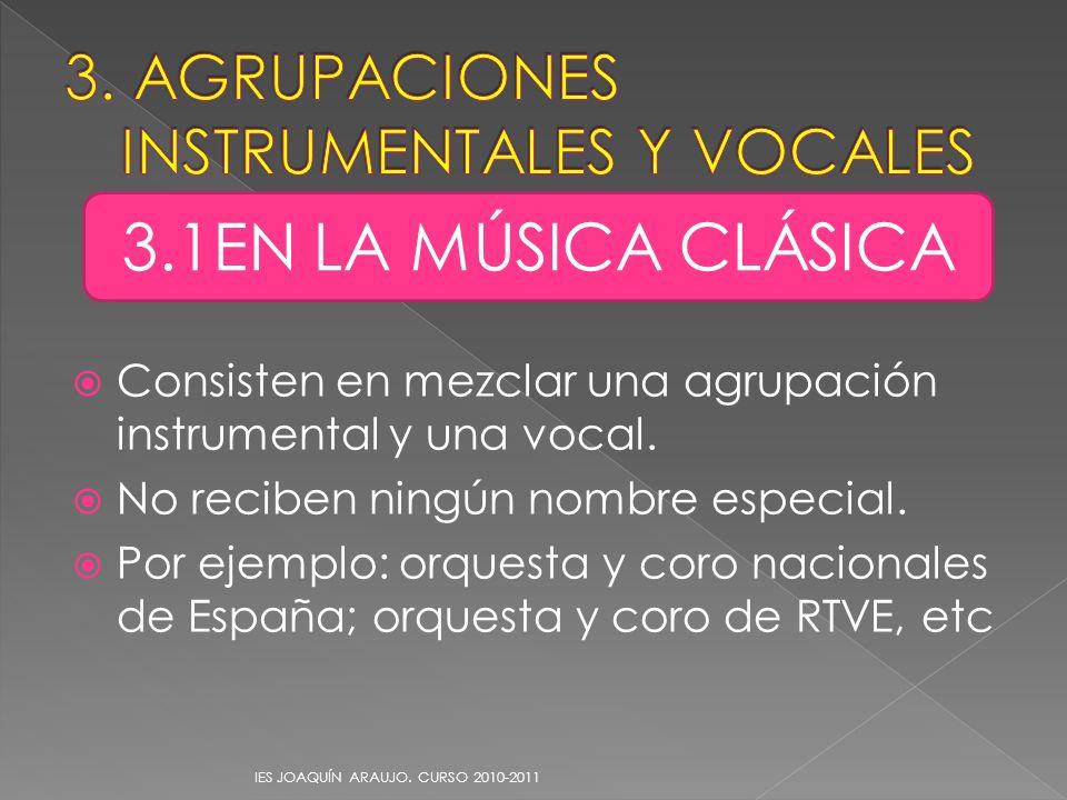 Consisten en mezclar una agrupación instrumental y una vocal. No reciben ningún nombre especial. Por ejemplo: orquesta y coro nacionales de España; or