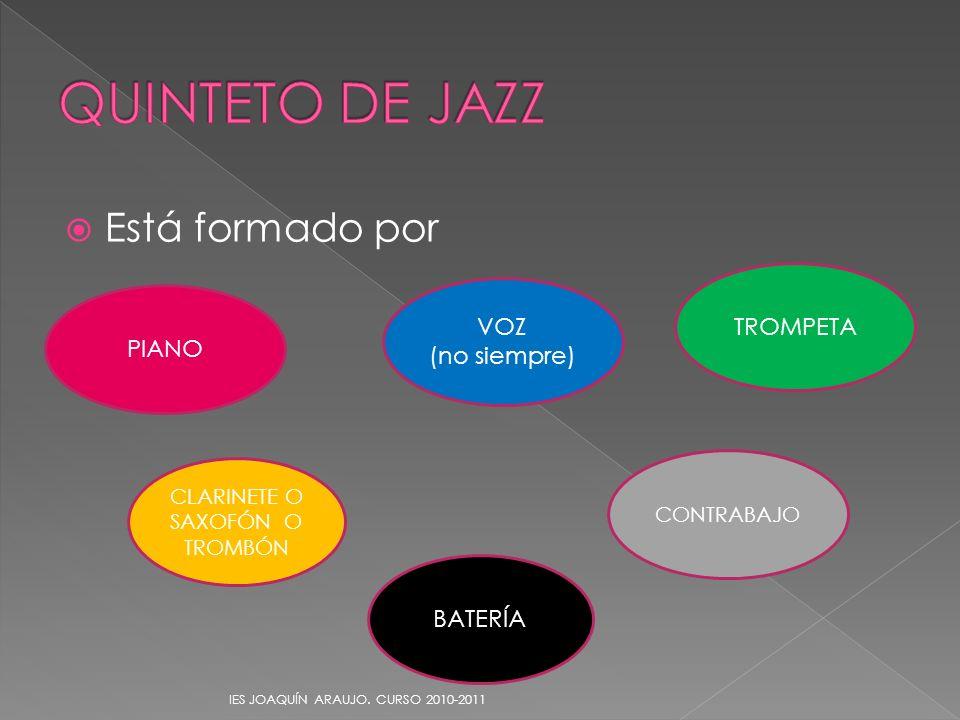Está formado por IES JOAQUÍN ARAUJO. CURSO 2010-2011 PIANO CLARINETE O SAXOFÓN O TROMBÓN BATERÍA CONTRABAJO TROMPETA VOZ (no siempre)