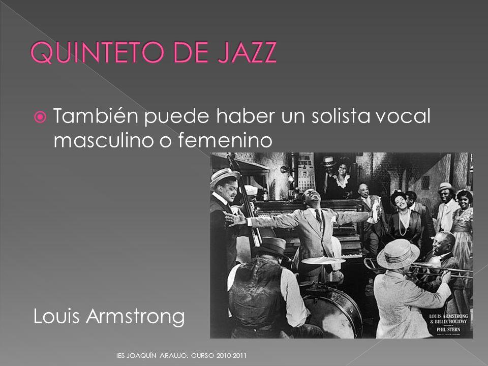 También puede haber un solista vocal masculino o femenino Louis Armstrong IES JOAQUÍN ARAUJO. CURSO 2010-2011