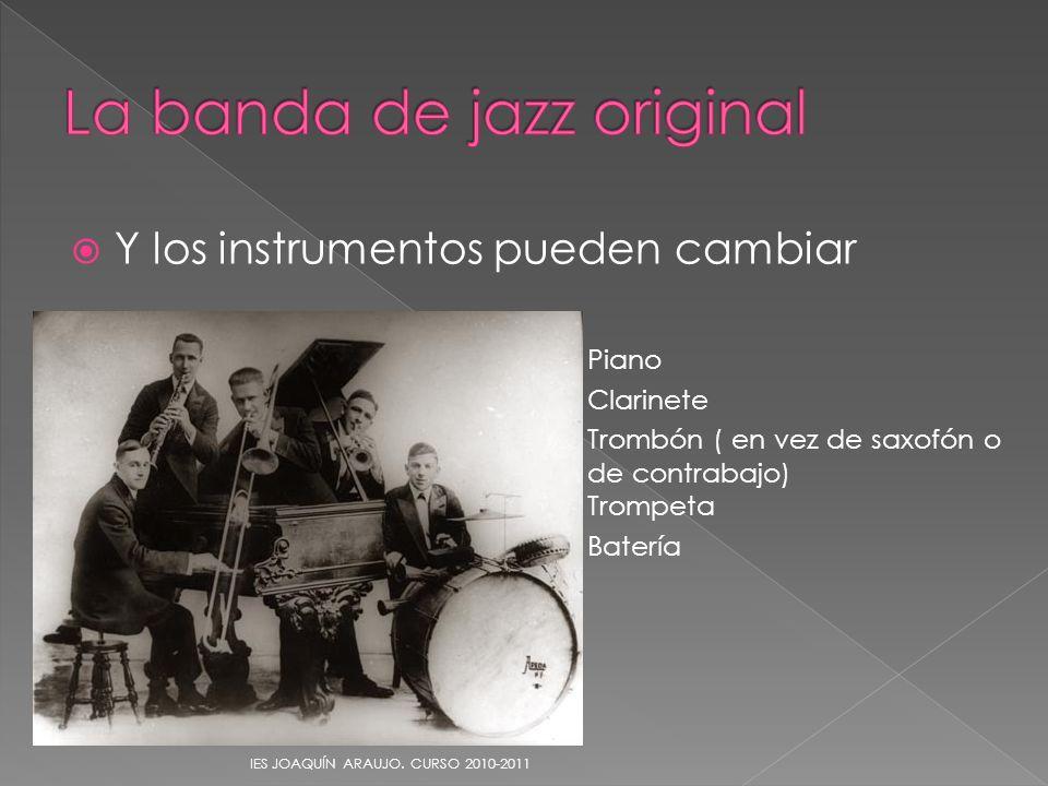 Y los instrumentos pueden cambiar Piano Clarinete Trombón ( en vez de saxofón o de contrabajo) Trompeta Batería IES JOAQUÍN ARAUJO. CURSO 2010-2011
