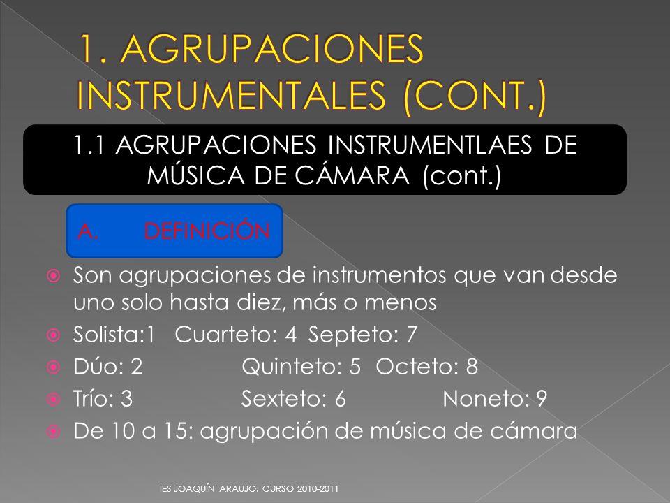 Son agrupaciones de instrumentos que van desde uno solo hasta diez, más o menos Solista:1Cuarteto: 4Septeto: 7 Dúo: 2Quinteto: 5Octeto: 8 Trío: 3Sexte