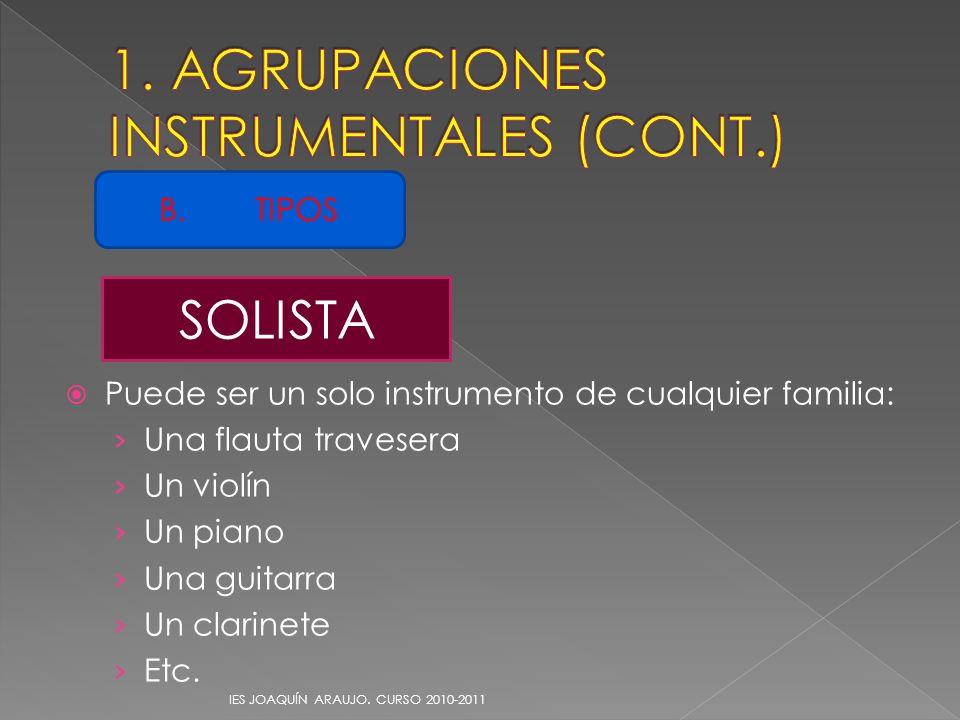 Puede ser un solo instrumento de cualquier familia: Una flauta travesera Un violín Un piano Una guitarra Un clarinete Etc. IES JOAQUÍN ARAUJO. CURSO 2