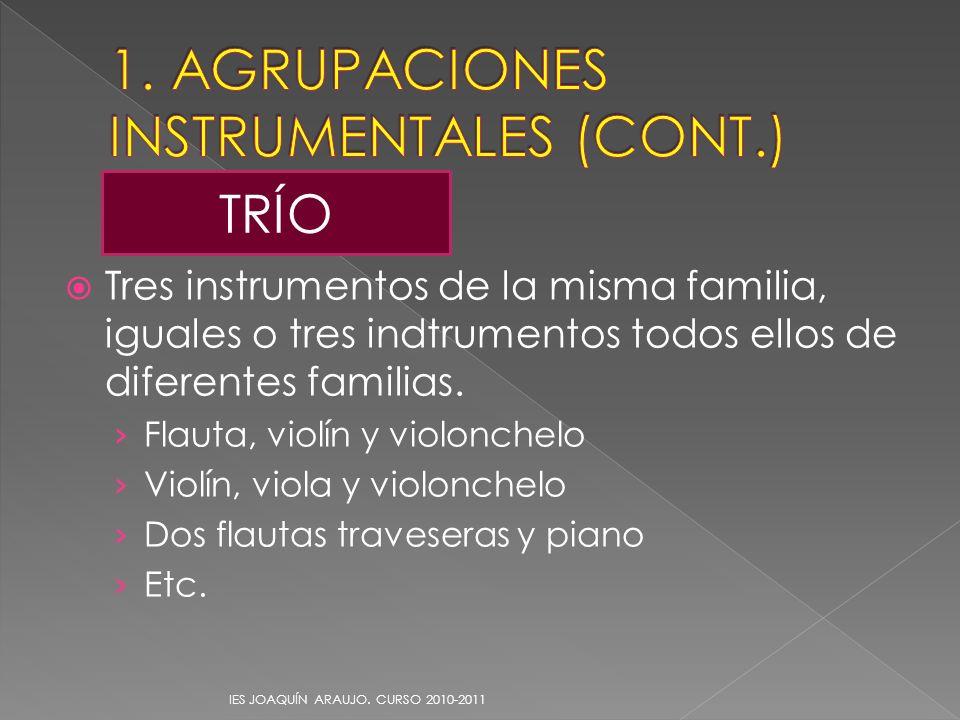 Tres instrumentos de la misma familia, iguales o tres indtrumentos todos ellos de diferentes familias. Flauta, violín y violonchelo Violín, viola y vi