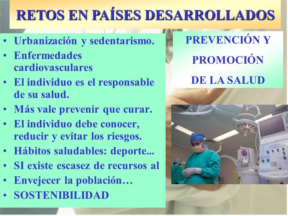 RETOS EN PAÍSES DESARROLLADOS Urbanización y sedentarismo. Enfermedades cardiovasculares El individuo es el responsable de su salud. Más vale prevenir