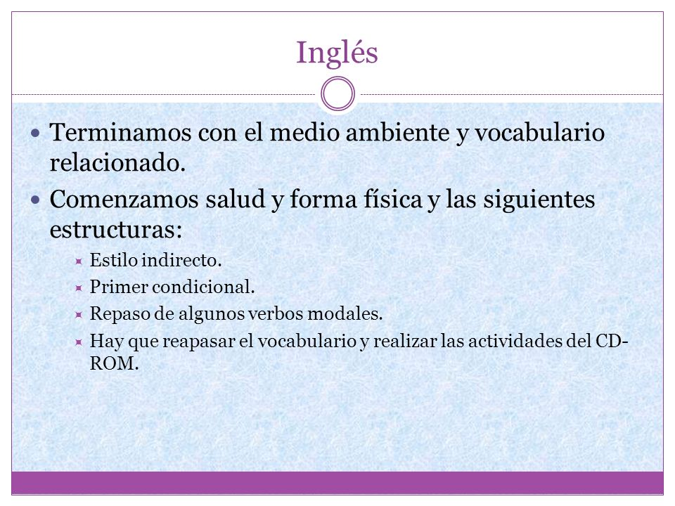 Inglés Terminamos con el medio ambiente y vocabulario relacionado. Comenzamos salud y forma física y las siguientes estructuras: Estilo indirecto. Pri