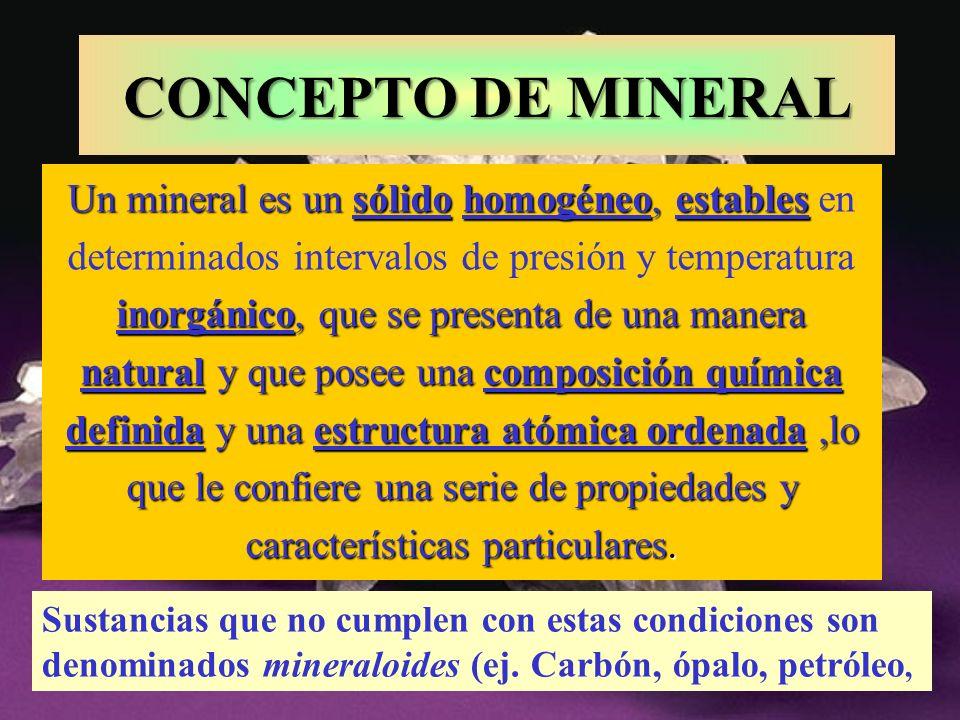 Un mineral es un sólido homogéneo, estables inorgánico, que se presenta de una manera natural y que posee una composición química definida y una estru