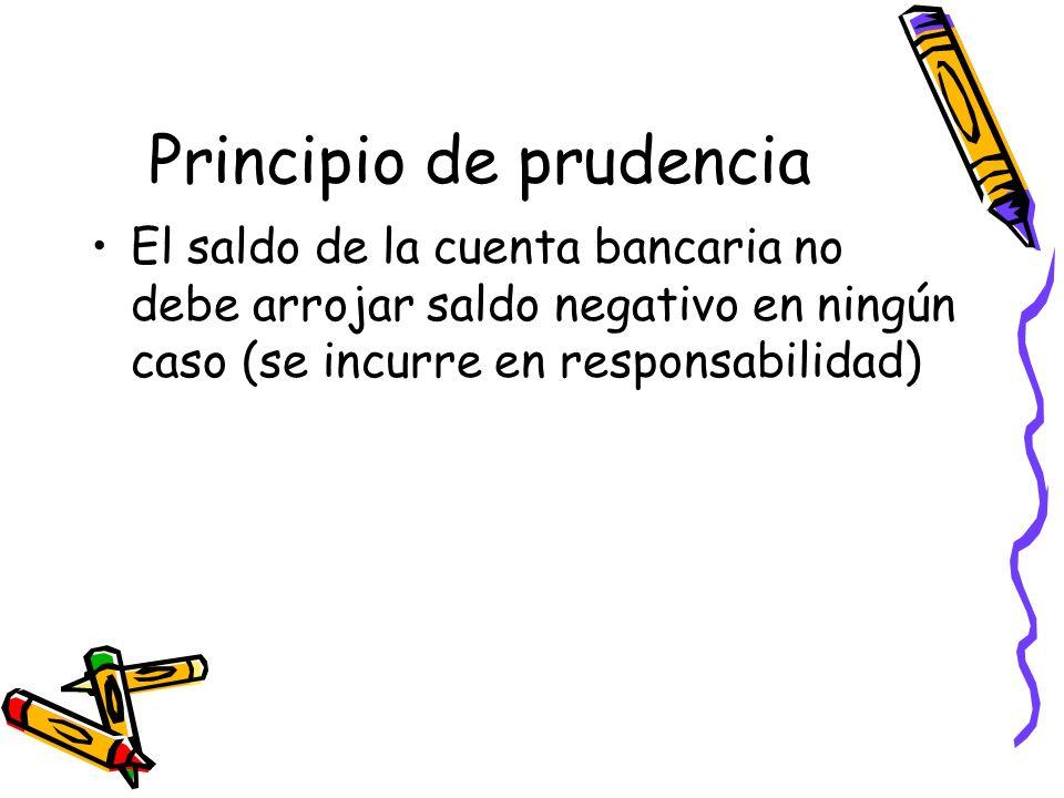 Principio de prudencia El saldo de la cuenta bancaria no debe arrojar saldo negativo en ningún caso (se incurre en responsabilidad)