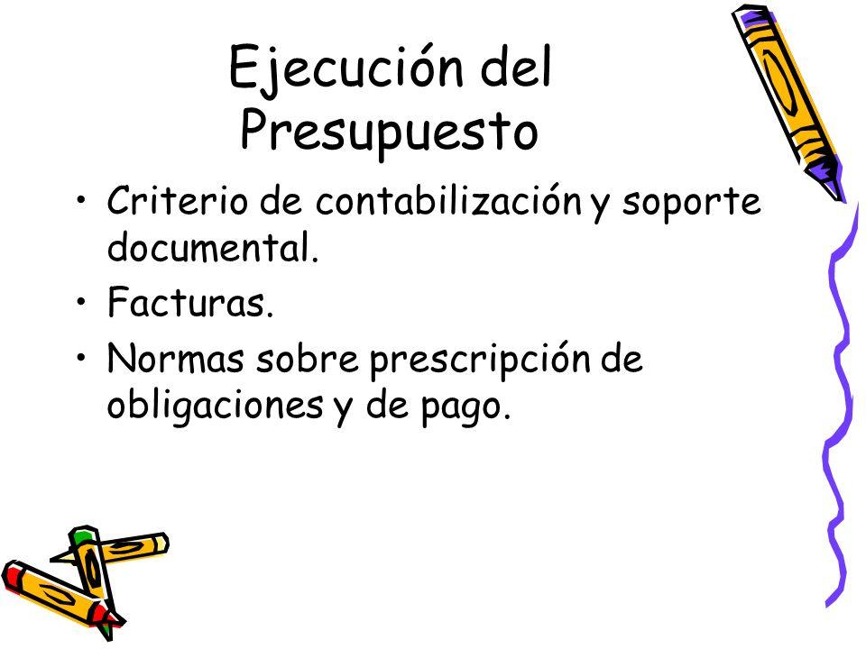 Ejecución del Presupuesto Criterio de contabilización y soporte documental. Facturas. Normas sobre prescripción de obligaciones y de pago.