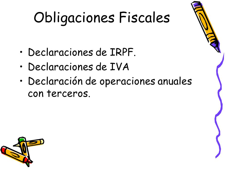 Obligaciones Fiscales Declaraciones de IRPF. Declaraciones de IVA Declaración de operaciones anuales con terceros.