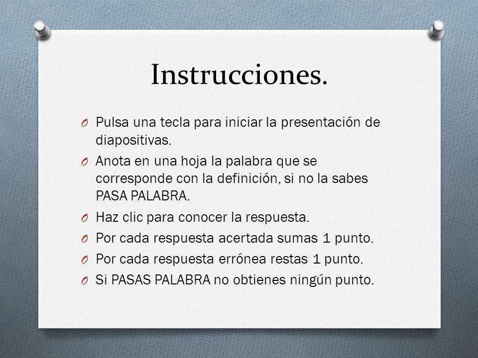 Instrucciones. O Pulsa una tecla para iniciar la presentación de diapositivas. O Anota en una hoja la palabra que se corresponde con la definición, si