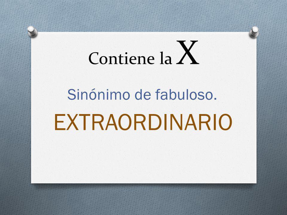 Contiene la X Sinónimo de fabuloso. EXTRAORDINARIO