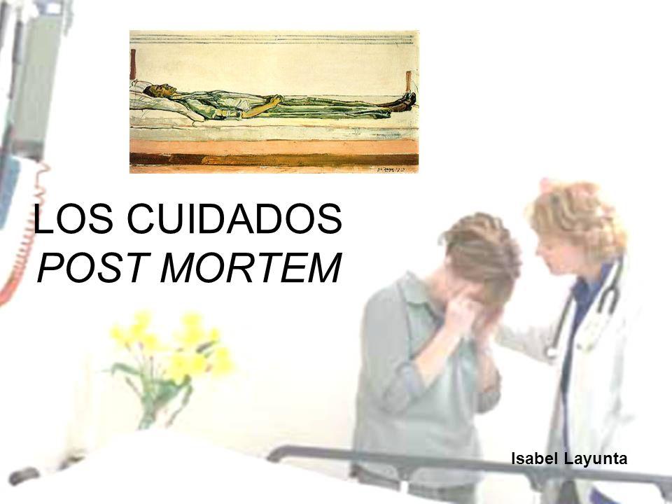 LOS CUIDADOS POST MORTEM Isabel Layunta