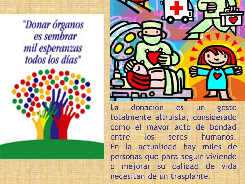 La donación es un gesto totalmente altruista, considerado como el mayor acto de bondad entre los seres humanos. En la actualidad hay miles de personas