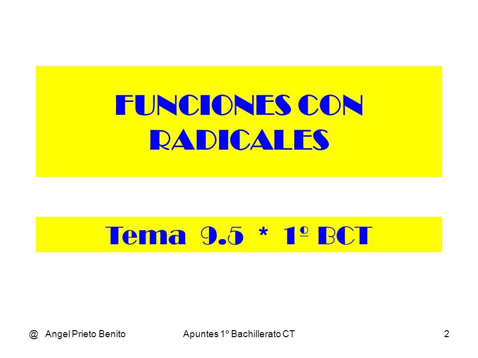 @ Angel Prieto BenitoApuntes 1º Bachillerato CT2 FUNCIONES CON RADICALES Tema 9.5 * 1º BCT