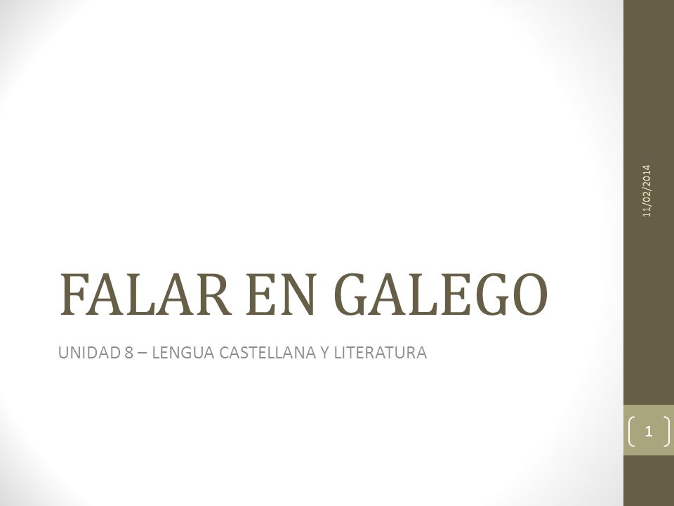 FALAR EN GALEGO UNIDAD 8 – LENGUA CASTELLANA Y LITERATURA 11/02/2014 1