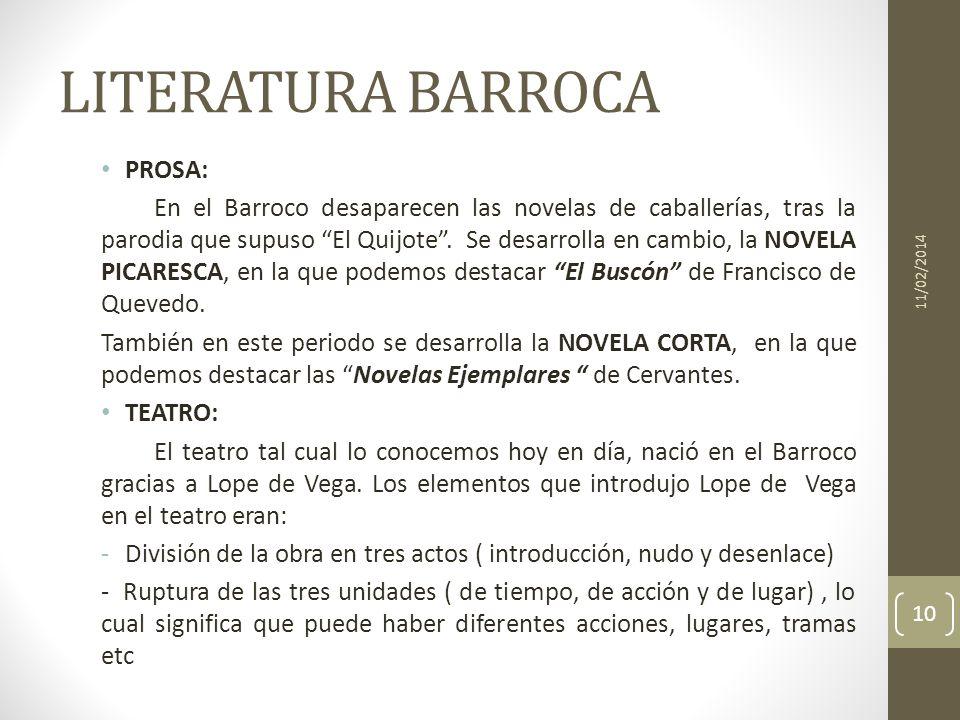 LITERATURA BARROCA PROSA: En el Barroco desaparecen las novelas de caballerías, tras la parodia que supuso El Quijote. Se desarrolla en cambio, la NOV