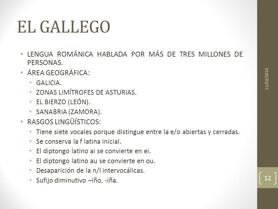 EL GALLEGO LENGUA ROMÁNICA HABLADA POR MÁS DE TRES MILLONES DE PERSONAS. ÁREA GEOGRÁFICA: GALICIA. ZONAS LIMÍTROFES DE ASTURIAS. EL BIERZO (LEÓN). SAN