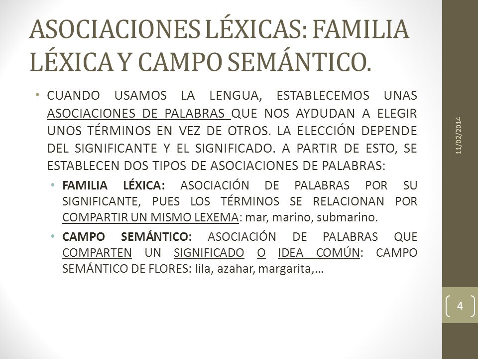 ASOCIACIONES LÉXICAS: FAMILIA LÉXICA Y CAMPO SEMÁNTICO. CUANDO USAMOS LA LENGUA, ESTABLECEMOS UNAS ASOCIACIONES DE PALABRAS QUE NOS AYDUDAN A ELEGIR U