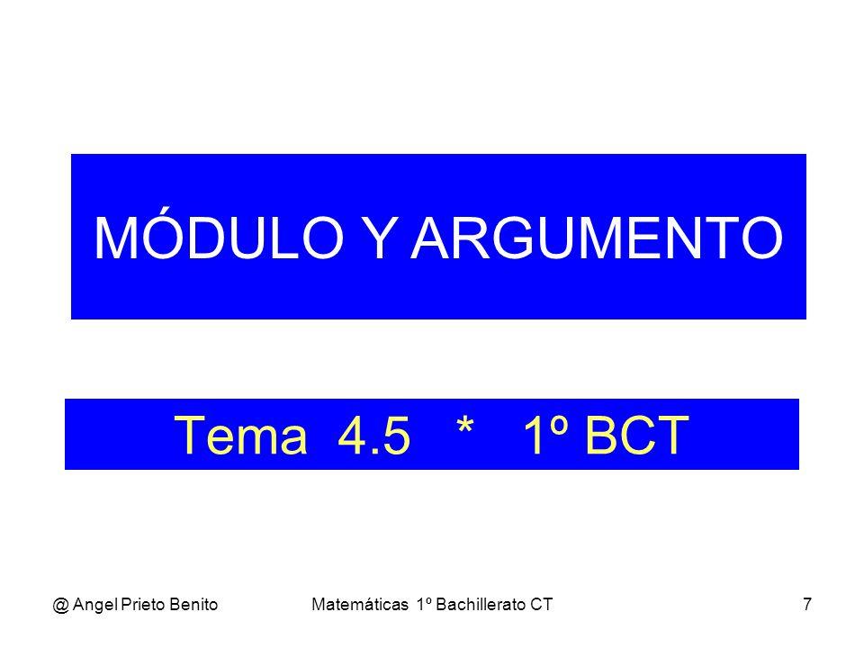 @ Angel Prieto BenitoMatemáticas 1º Bachillerato CT7 Tema 4.5 * 1º BCT MÓDULO Y ARGUMENTO
