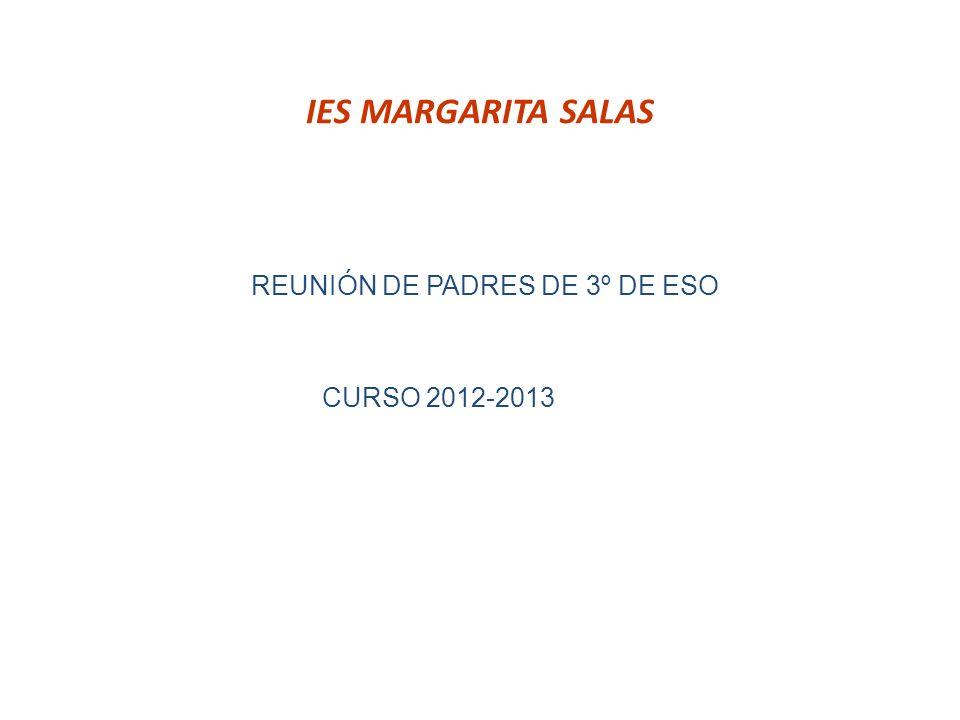 IES MARGARITA SALAS REUNIÓN DE PADRES DE 3º DE ESO CURSO 2012-2013