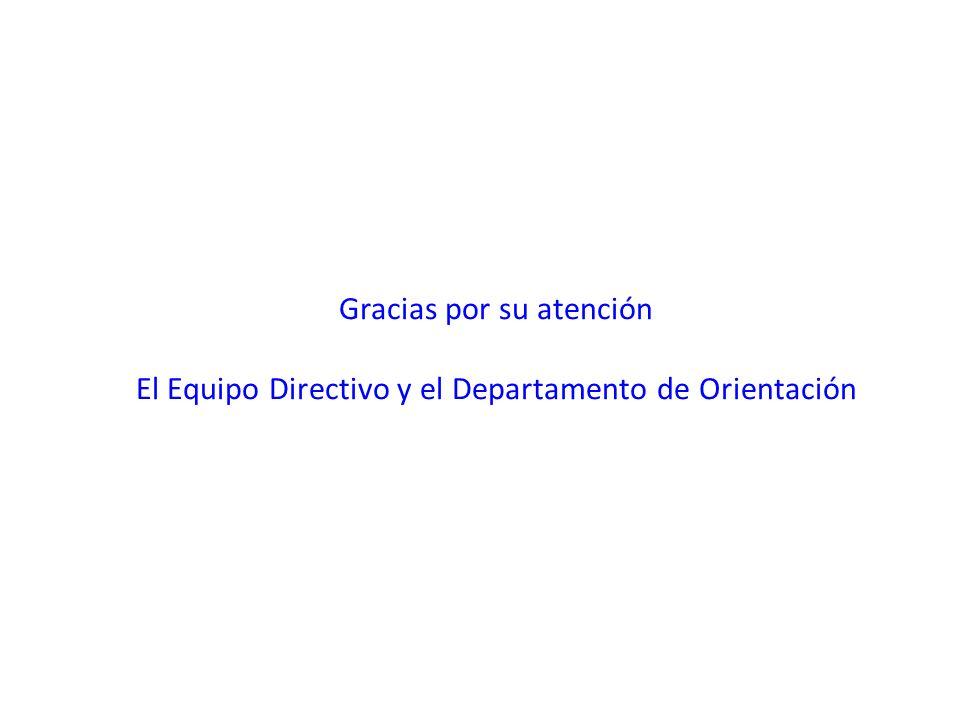 Gracias por su atención El Equipo Directivo y el Departamento de Orientación