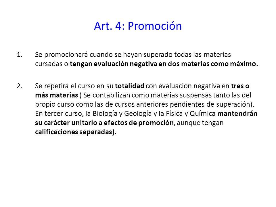 Art. 4: Promoción 1.Se promocionará cuando se hayan superado todas las materias cursadas o tengan evaluación negativa en dos materias como máximo. 2.S