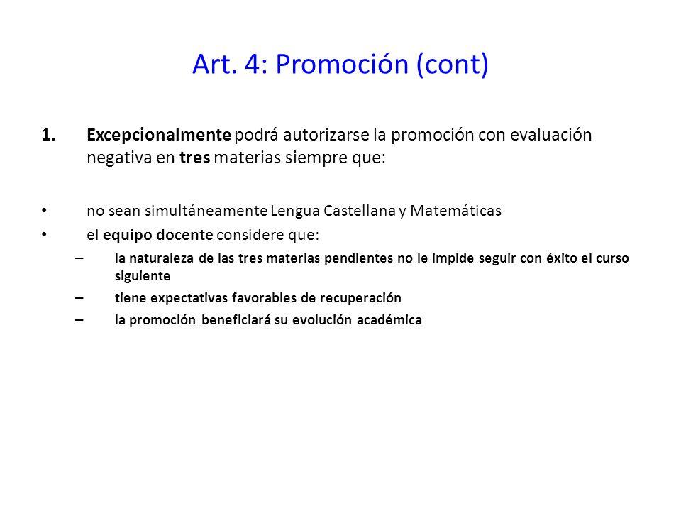 Art. 4: Promoción (cont) 1.Excepcionalmente podrá autorizarse la promoción con evaluación negativa en tres materias siempre que: no sean simultáneamen