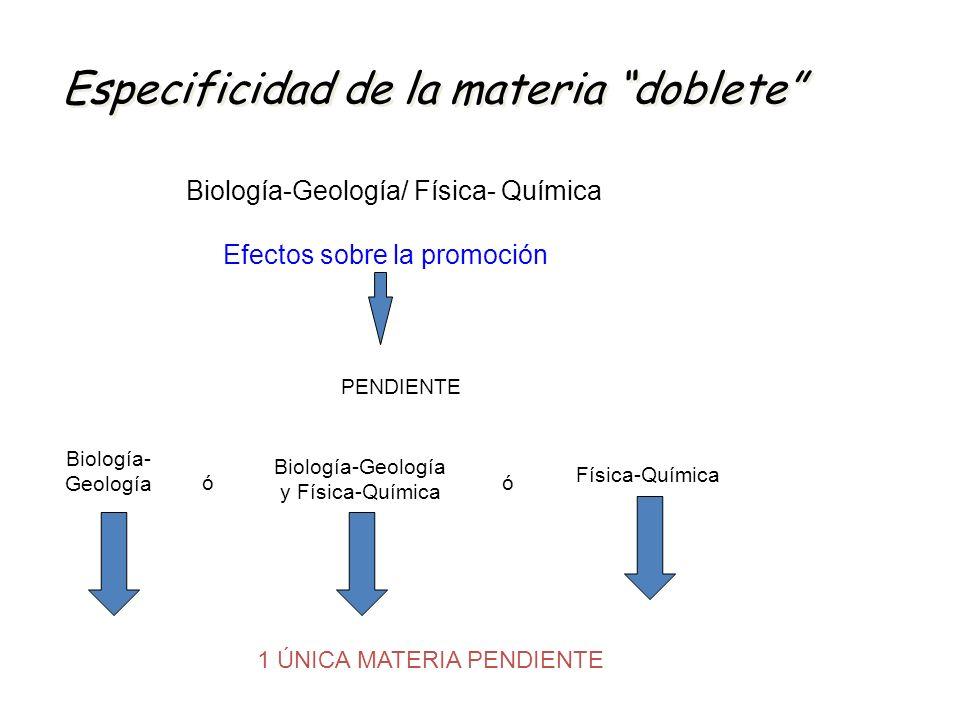 Especificidad de la materia doblete Biología-Geología/ Física- Química Efectos sobre la promoción Biología- Geología Biología-Geología y Física-Químic