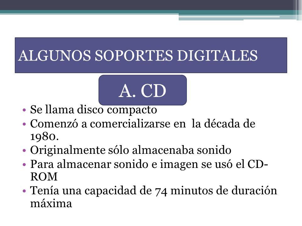 ALGUNOS SOPORTES DIGITALES Se llama disco compacto Comenzó a comercializarse en la década de 1980. Originalmente sólo almacenaba sonido Para almacenar