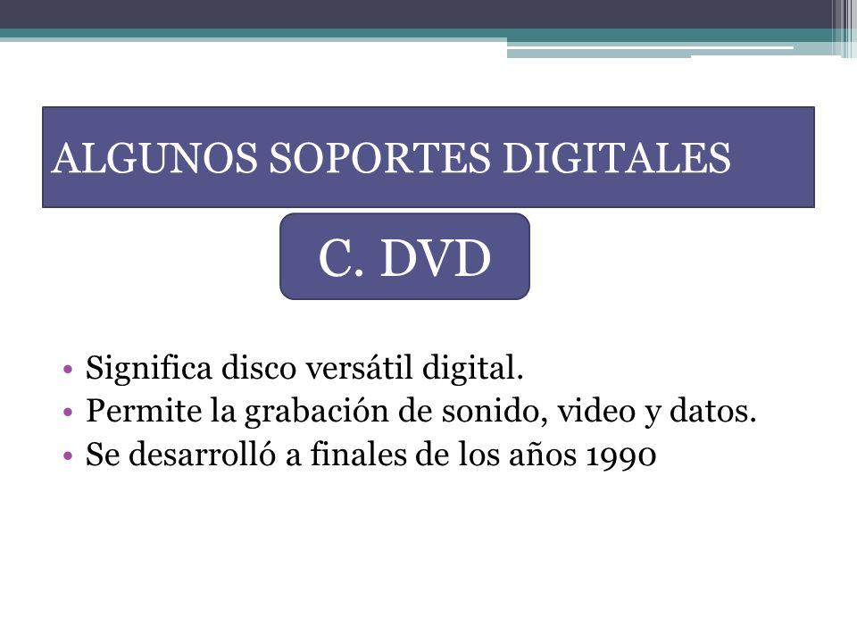 Significa disco versátil digital. Permite la grabación de sonido, video y datos. Se desarrolló a finales de los años 1990 ALGUNOS SOPORTES DIGITALES C