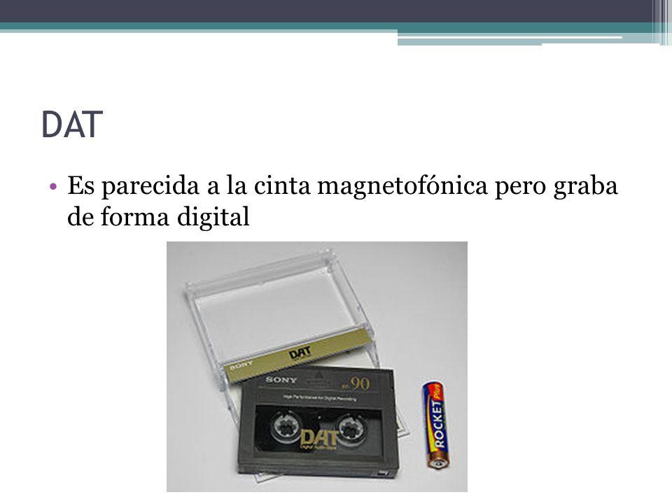 DAT Es parecida a la cinta magnetofónica pero graba de forma digital