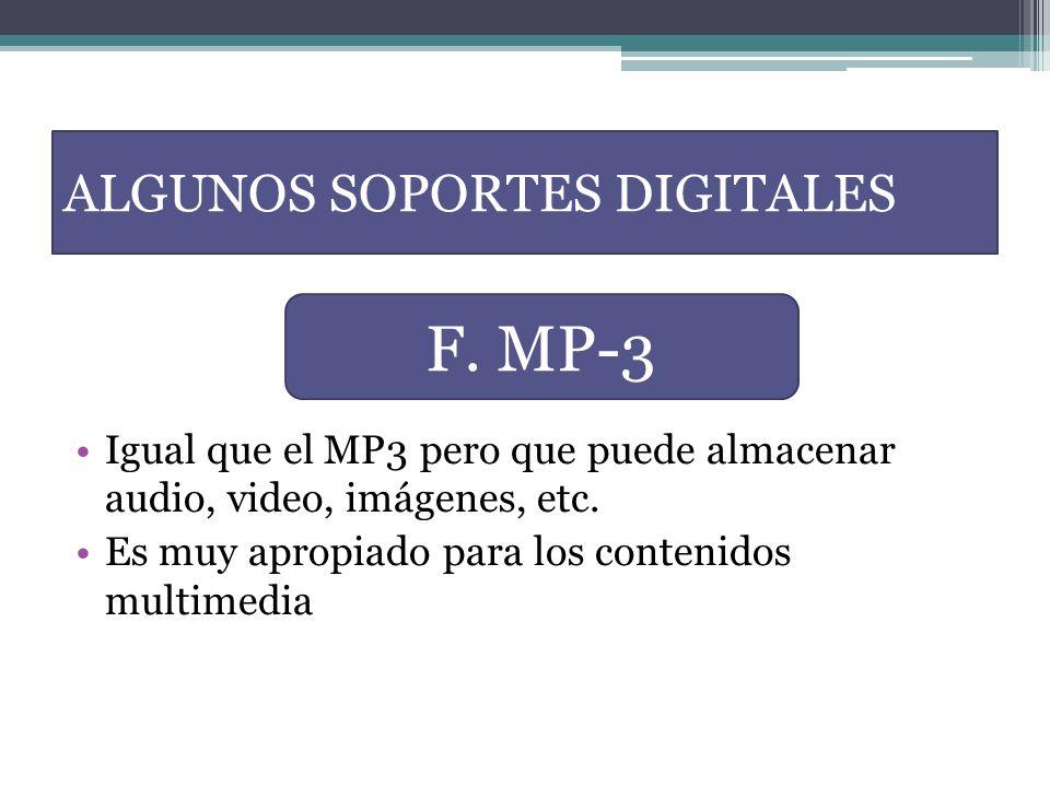 Igual que el MP3 pero que puede almacenar audio, video, imágenes, etc. Es muy apropiado para los contenidos multimedia ALGUNOS SOPORTES DIGITALES F. M