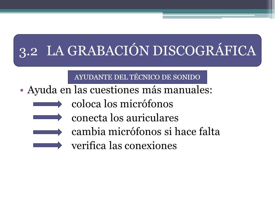 Ayuda en las cuestiones más manuales: coloca los micrófonos conecta los auriculares cambia micrófonos si hace falta verifica las conexiones 3.2LA GRAB