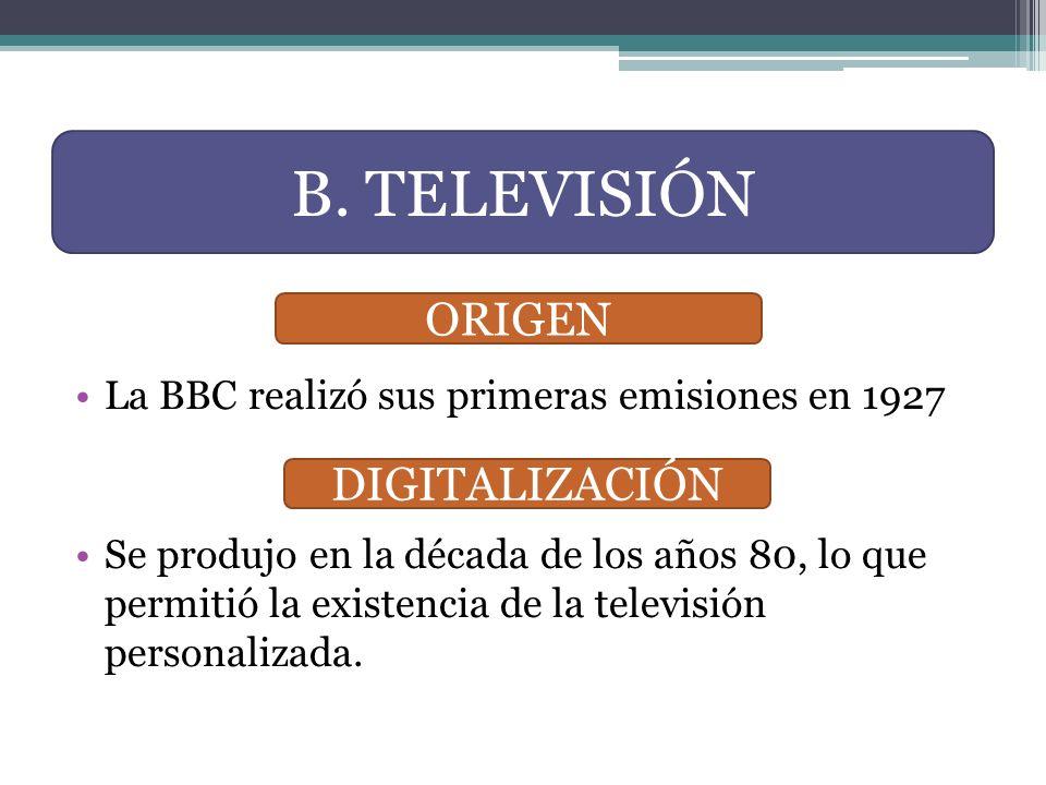 La BBC realizó sus primeras emisiones en 1927 Se produjo en la década de los años 80, lo que permitió la existencia de la televisión personalizada. B.
