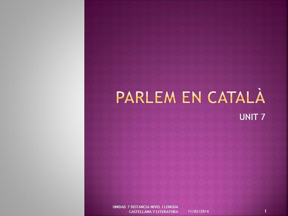 UNIT 7 11/02/2014 UNIDAD 7 DISTANCIA NIVEL I LENGUA CASTELLANA Y LITERATURA 1