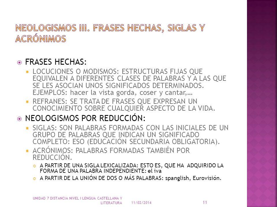 FRASES HECHAS: LOCUCIONES O MODISMOS: ESTRUCTURAS FIJAS QUE EQUIVALEN A DIFERENTES CLASES DE PALABRAS Y A LAS QUE SE LES ASOCIAN UNOS SIGNIFICADOS DET