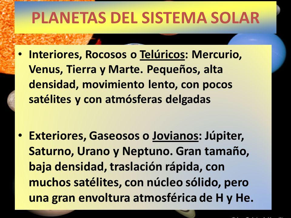 Interiores, Rocosos o Telúricos: Mercurio, Venus, Tierra y Marte. Pequeños, alta densidad, movimiento lento, con pocos satélites y con atmósferas delg