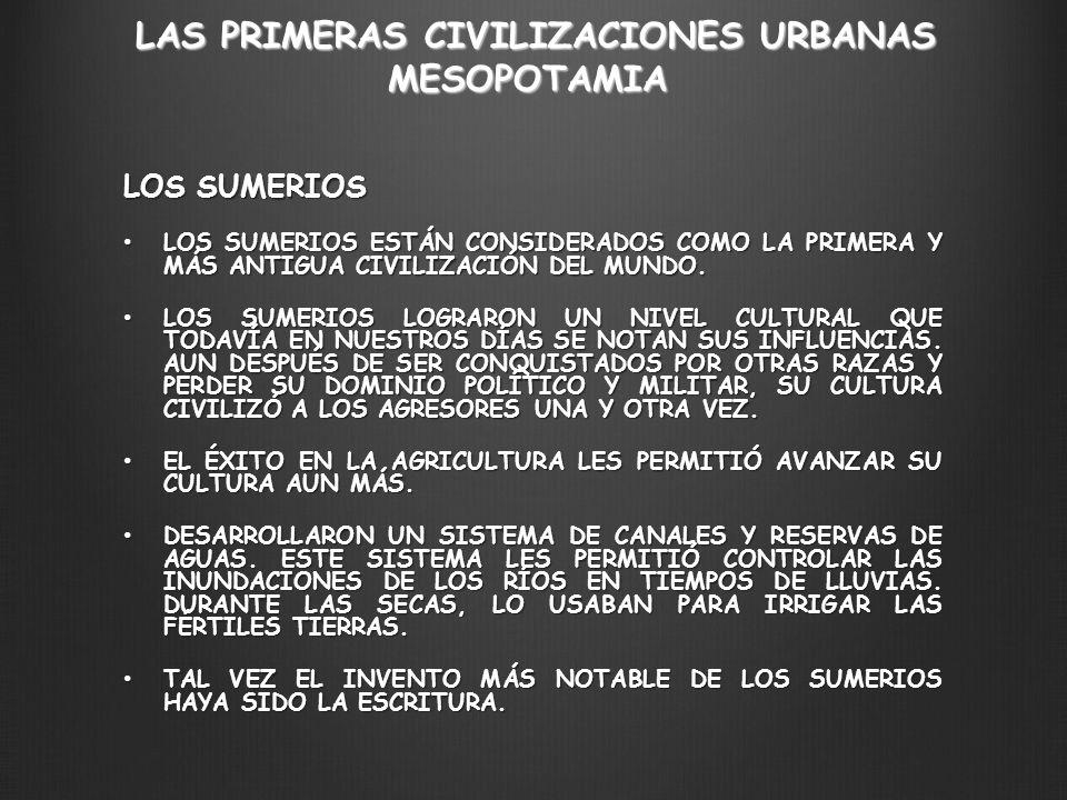 LAS PRIMERAS CIVILIZACIONES URBANAS MESOPOTAMIA LOS SUMERIOS LOS SUMERIOS ESTÁN CONSIDERADOS COMO LA PRIMERA Y MÁS ANTIGUA CIVILIZACIÓN DEL MUNDO. LOS