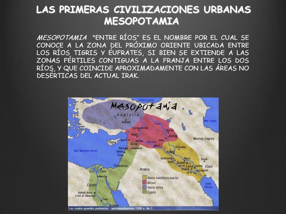 LAS PRIMERAS CIVILIZACIONES URBANAS MESOPOTAMIA MESOPOTAMIA