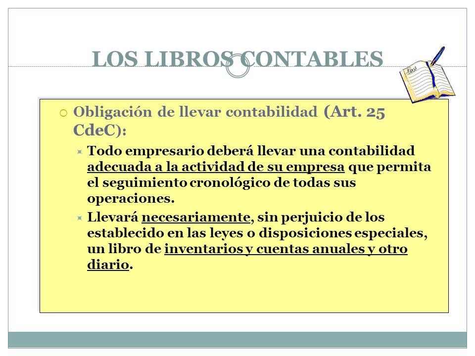 LOS LIBROS CONTABLES Obligación de llevar contabilidad (Art. 25 CdeC ): Todo empresario deberá llevar una contabilidad adecuada a la actividad de su e