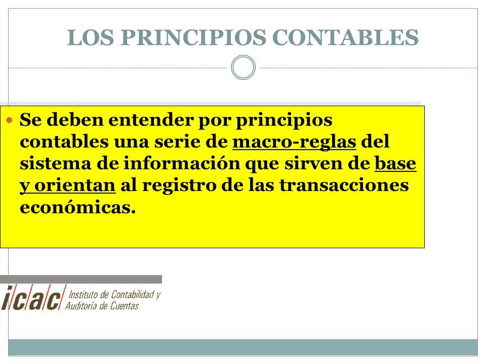 LOS PRINCIPIOS CONTABLES Se deben entender por principios contables una serie de macro-reglas del sistema de información que sirven de base y orientan