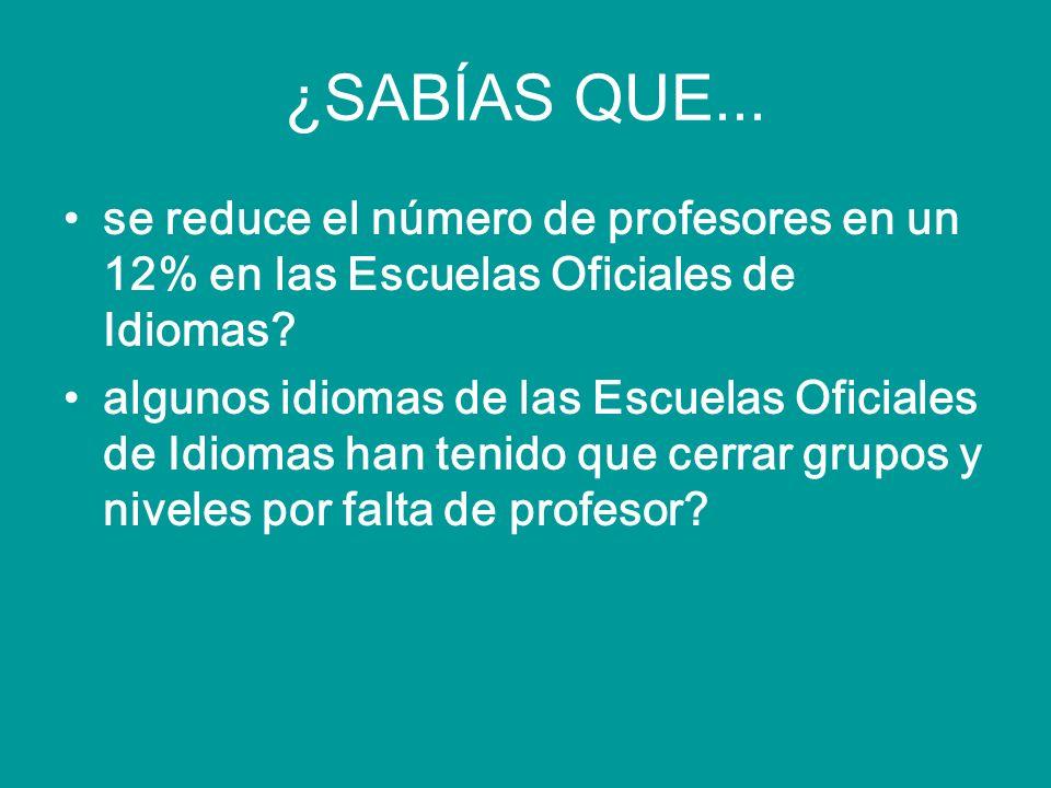 ¿SABÍAS QUE... se reduce el número de profesores en un 12% en las Escuelas Oficiales de Idiomas.
