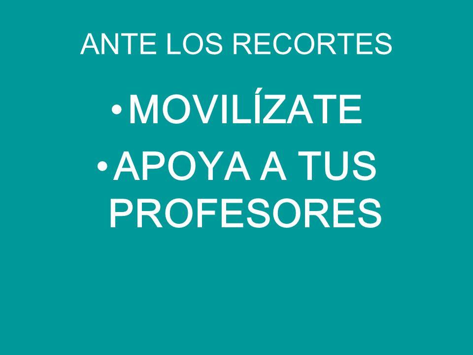 ANTE LOS RECORTES MOVILÍZATE APOYA A TUS PROFESORES
