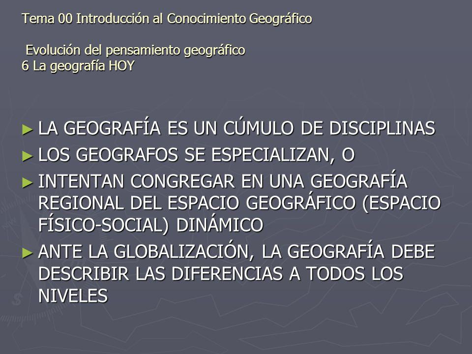 LA GEOGRAFÍA ES UN CÚMULO DE DISCIPLINAS LA GEOGRAFÍA ES UN CÚMULO DE DISCIPLINAS LOS GEOGRAFOS SE ESPECIALIZAN, O LOS GEOGRAFOS SE ESPECIALIZAN, O IN