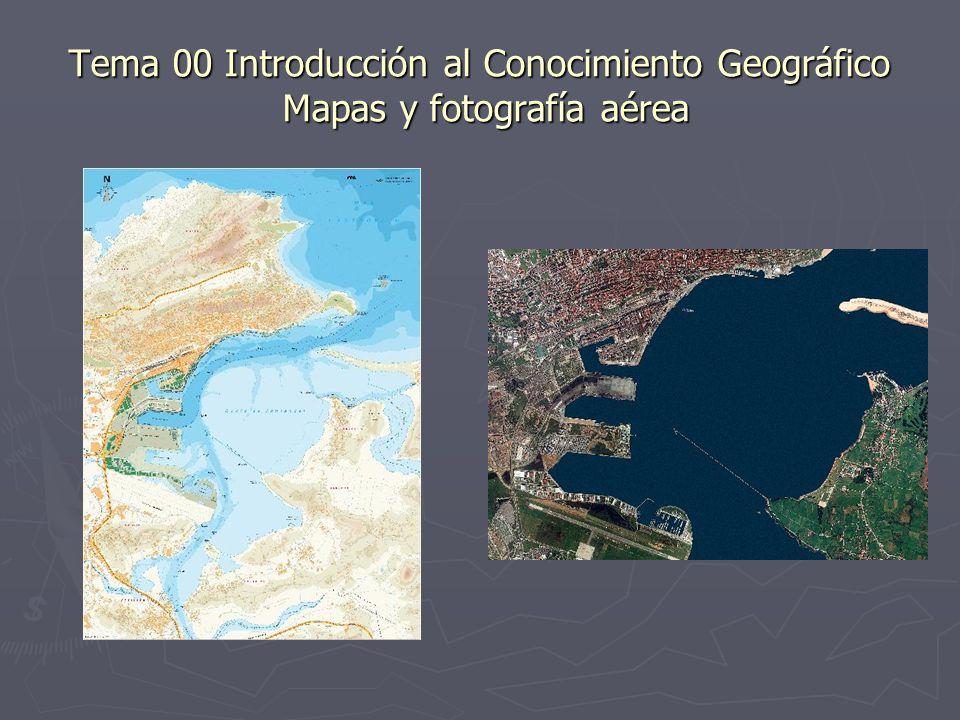 Tema 00 Introducción al Conocimiento Geográfico Mapas y fotografía aérea