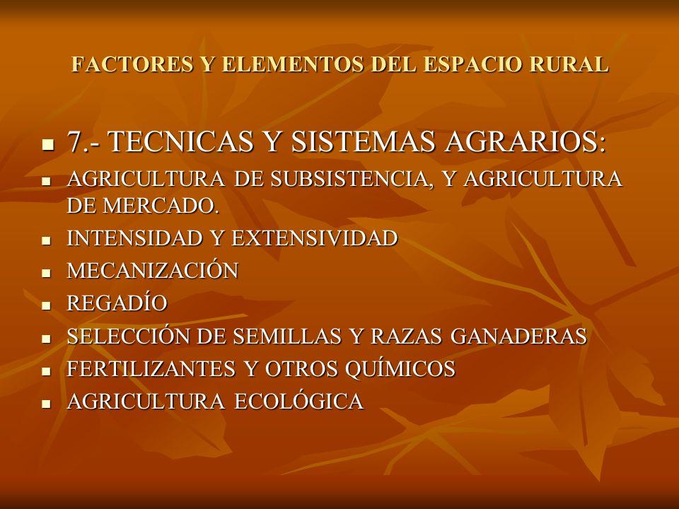 7.- TECNICAS Y SISTEMAS AGRARIOS: 7.- TECNICAS Y SISTEMAS AGRARIOS: AGRICULTURA DE SUBSISTENCIA, Y AGRICULTURA DE MERCADO. AGRICULTURA DE SUBSISTENCIA