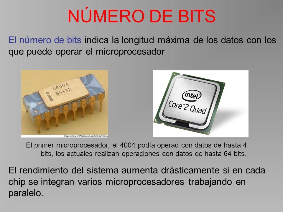 NÚMERO DE BITS El número de bits indica la longitud máxima de los datos con los que puede operar el microprocesador El primer microprocesador, el 4004 podía operad con datos de hasta 4 bits, los actuales realizan operaciones con datos de hasta 64 bits.
