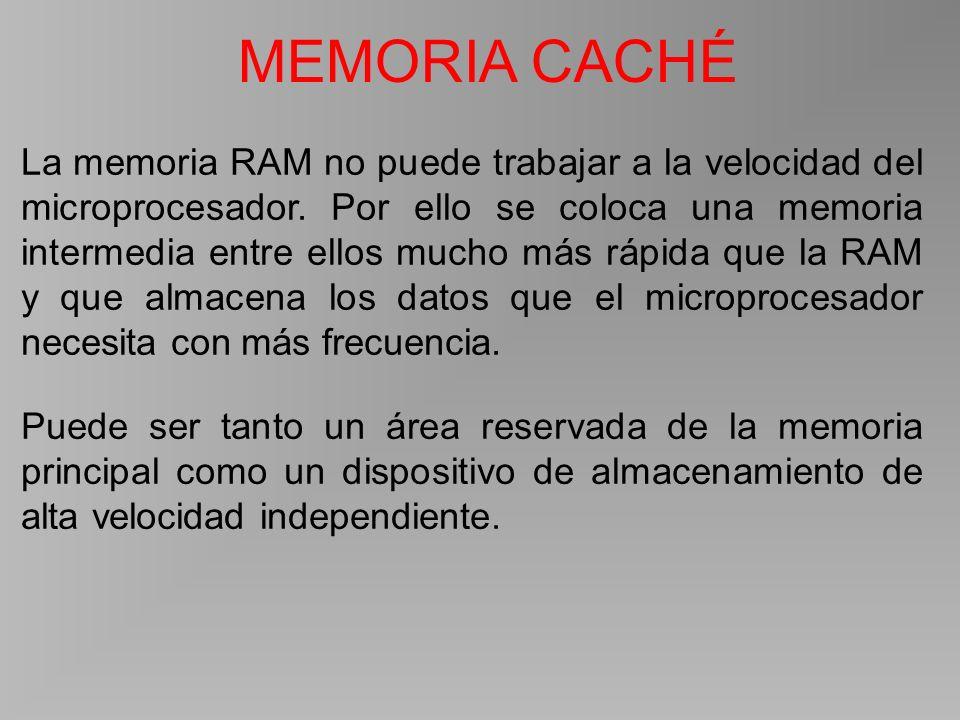 MEMORIA CACHÉ La memoria RAM no puede trabajar a la velocidad del microprocesador.
