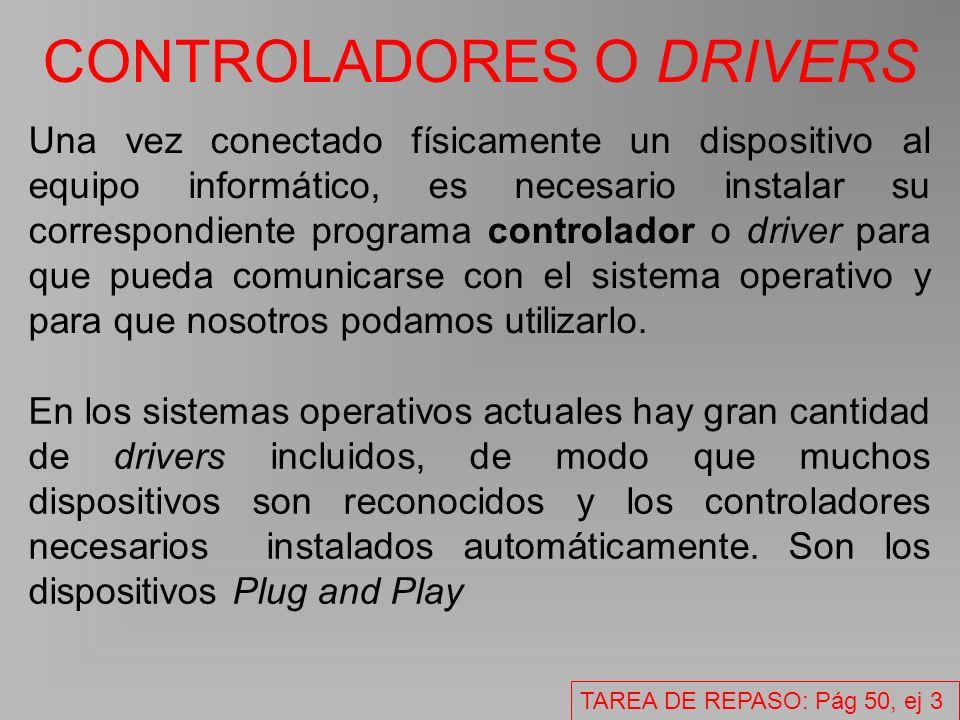 CONTROLADORES O DRIVERS Una vez conectado físicamente un dispositivo al equipo informático, es necesario instalar su correspondiente programa controlador o driver para que pueda comunicarse con el sistema operativo y para que nosotros podamos utilizarlo.